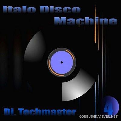 DJ TechMaster - Disco Machine Italo Disco vol 04 [2017]