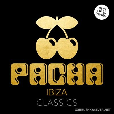 Pacha Ibiza - Classics (Best of 20 Years) [2017]