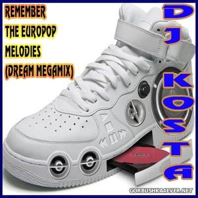 DJ Kosta - Remember The Europop Melodies! (Dream Megamix) [2010]