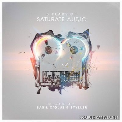 5 Years of Saturate Audio [2017] Mixed by Basil O'Glue & Styller
