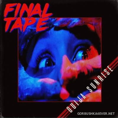 Final Tape - Ouija Sunrise [2017]
