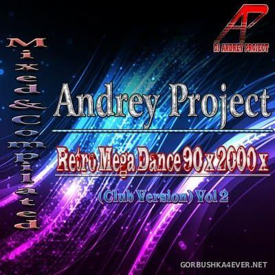 DJ Andrey Project - Retro Mega Dance 90х & 2000х (Club Version) vol 2 [2017]