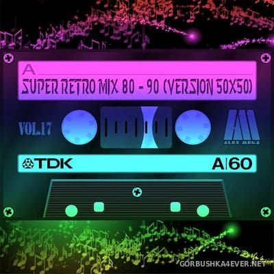 DJ Alex Mega - Super Retro Mix 80-90 (Version 50x50) vol 17 - vol 20