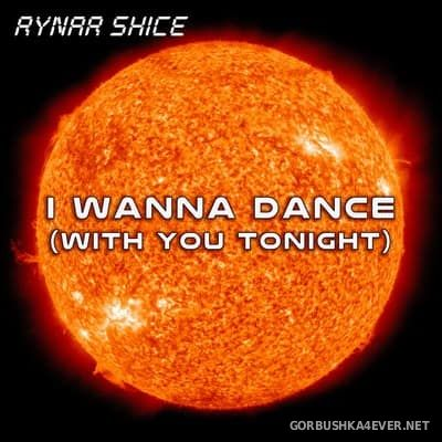 Rynar Shice ‎- I Wanna Dance (With You Tonight) [2017]