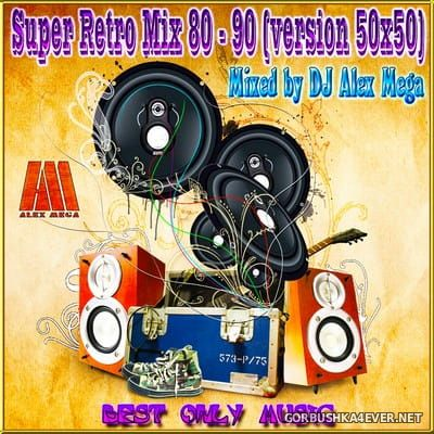 DJ Alex Mega - Super Retro Mix 80-90 (Version 50x50) vol 01 - vol 04