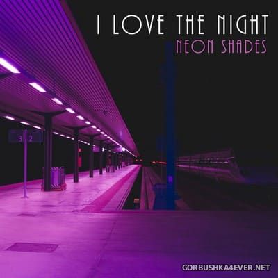 Neon Shades - I Love The Night [2017]