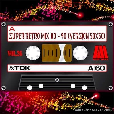 DJ Alex Mega - Super Retro Mix 80-90 (Version 50x50) vol 25 & vol 26