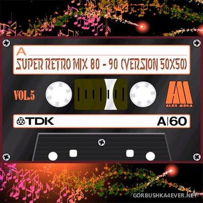 DJ Alex Mega - Super Retro Mix 80-90 (Version 50x50) vol 05 - vol 08