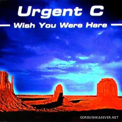 Urgent C - Wish You Were Here [2017]