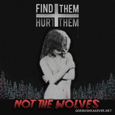 Not The Wolves - Find Them + Hurt Them [2017]
