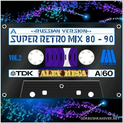 DJ Alex Mega - Super Retro Mix 80-90 (Russian Edition) vol 2 [2010]