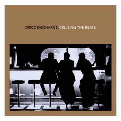 Disco Discharge. Cruising The Beats [2011]