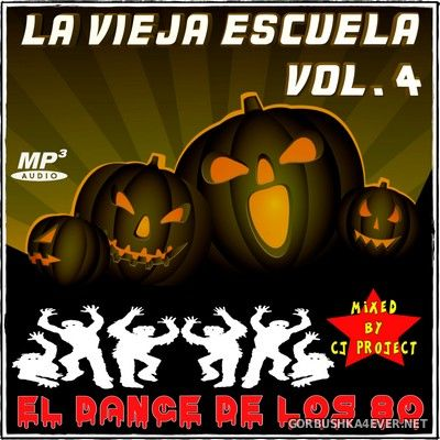 La Vieja Escuela El Dance De Los 80 vol 4 [2017] Mixed by CJ Project