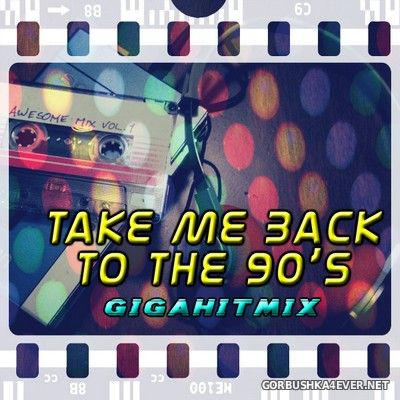 Take Me Back To The 90s Giga Hit Mix [2015] by Vinyl Maniac DJ