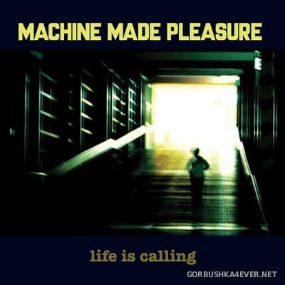 Machine Made Pleasure - Life Is Calling [2017]