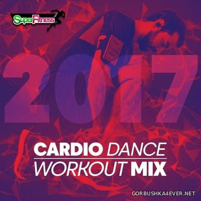 [SuperFitness] Cardio Dance Workout Mix [2017]