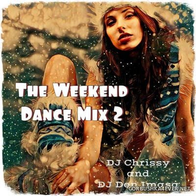 DJ Chrissy & DJ Den Imasa - The Weekend Dance Mix 2 [2017]