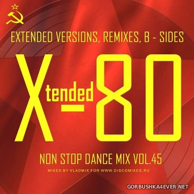 Xtended 80 - Non Stop Dance Mix vol 45 [2017]