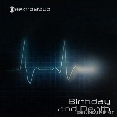 Elektrostaub - Birthday And Death [2017]