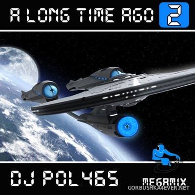 DJ POL 465 - A Long Time Ago Mix II [2017]