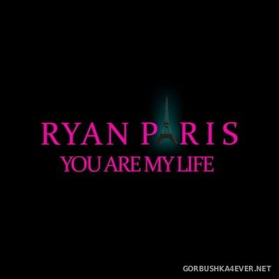 Ryan Paris ‎- You Are My Life [2017]