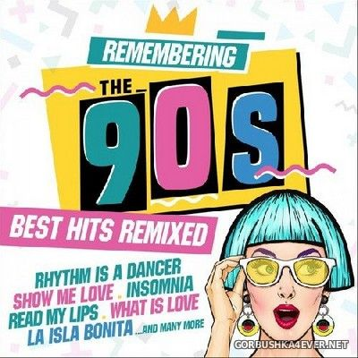 Remembering The 90s - Best Hits Remixed [2017]