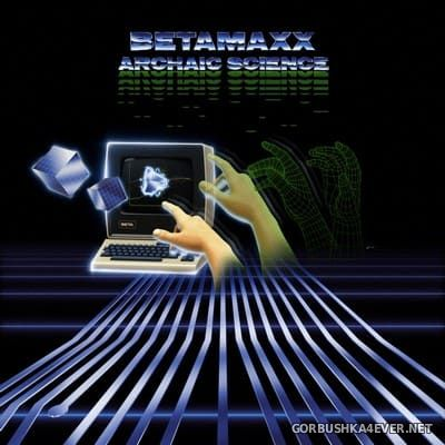 Betamaxx - Archaic Science [2017]