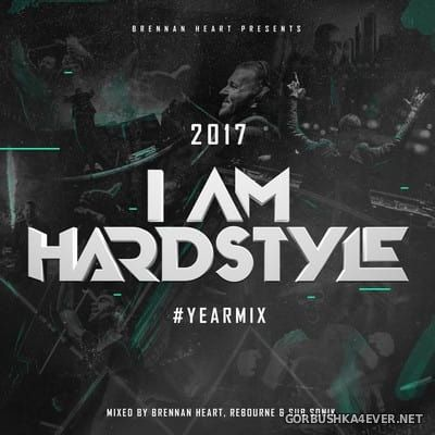Brennan Heart presents I Am Hardstyle Yearmix [2017]