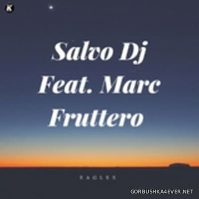 Salvo DJ Feat Mark Fruttero - Eagles [2017]
