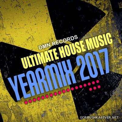 DMN Records presents Ultimate House Music Yearmix 2017