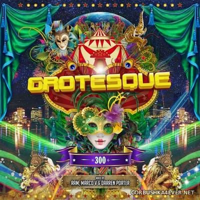 Grotesque 300 [2017] Mixed by Marco V, Darren Porter & Ram