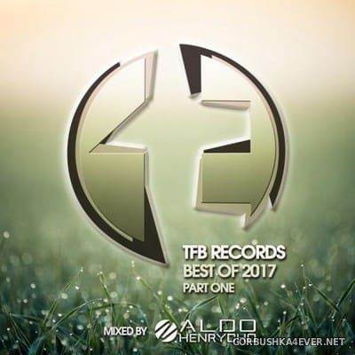 TFB Records - Best Of 2017 Part One [2017] Mixed By Aldo Henrycho