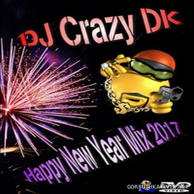 DJ Crazy DK - Happy New Year Mix 2017