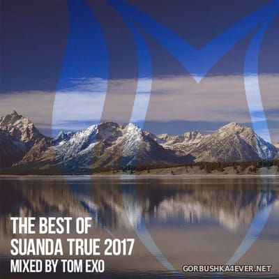 Suanda True - The Best Of 2017 [2017] Mixed by Tom Exo