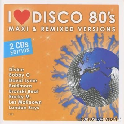 I Love Disco 80s - Maxi & Remixed Versions [2017] / 2xCD