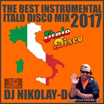 DJ Nikolay-D - The Best Instrumental Italo Disco Mix [2017]