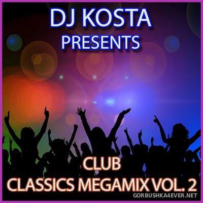 DJ Kosta - Club Classics Megamix vol 02 [2017]