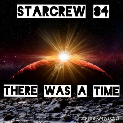 Starcrew 84 - There Was A Time [2017]