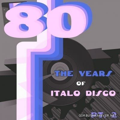 The Years of Italo Disco 80 vol 2 [2017]