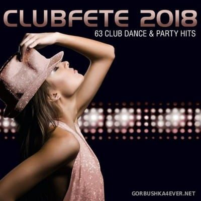 Clubfete 2018 (63 Club Dance and Party Hits) [2017]