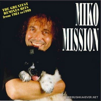 Miko Mission - The Greatest Remixes Hits From 1984 To 1999 [1998]