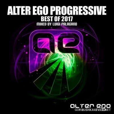 Alter Ego Progressive - Best Of 2017 (Mixed by Luigi Palagano)