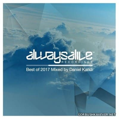 Always Alive Recordings - Best Of 2017 / Mixed By Daniel Kandi