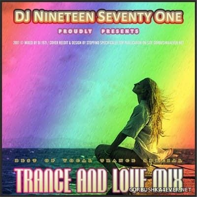 DJ Nineteen Seventy One - Trance & Love Mix [2017] Best of Vocal Trance