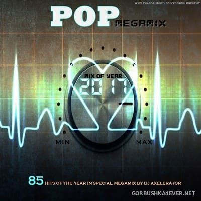 DJ Axelerator - Pop Megamix - Mix Of Year 2017