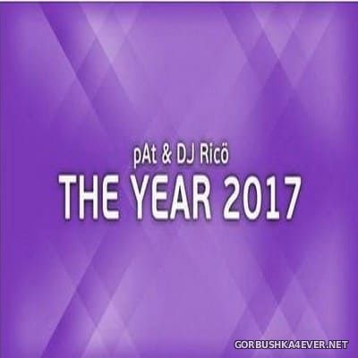 The Year 2017 (Mixed By pAt & DJ Rico) [2017]