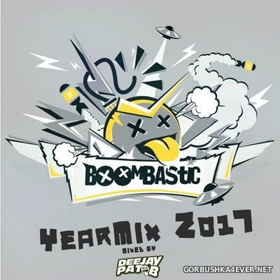 Deejay Pat B presents Boombastic Year Mix 2017