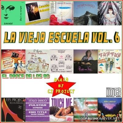 La Vieja Escuela El Dance De Los 80 vol 6 [2017] Mixed by CJ Project