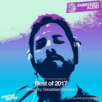 Embedded Audio EA presents Best Of 2017 [2018] Mixed by Sebastian Montano