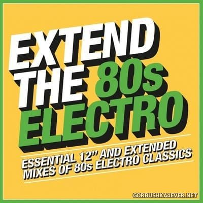 Extend The 80s Electro (Essential 12'' & Extended Mixes) [2018] / 3xCD